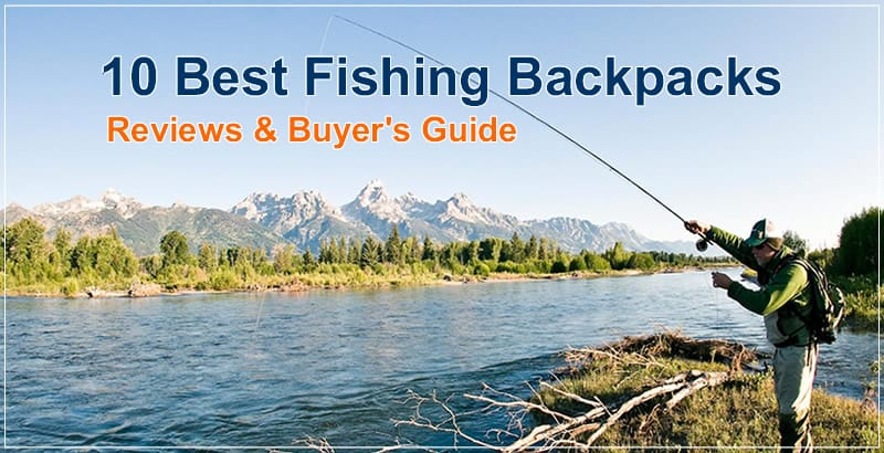 10 Best Fishing Backpacks Review