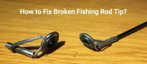 how to fix broken fishing rod tip