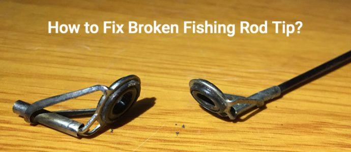 how to fix broken fishing rod tip
